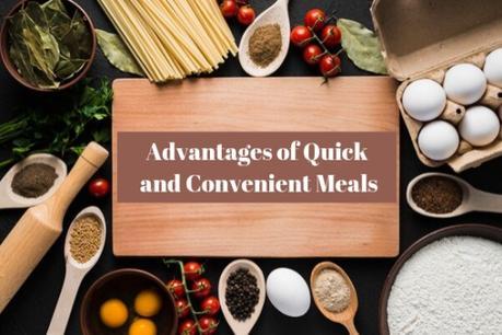 Advantages of Quick and Convenient Meals