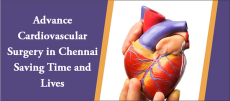 Advance Cardiovascular Surgery in Chennai Saving Time and Lives
