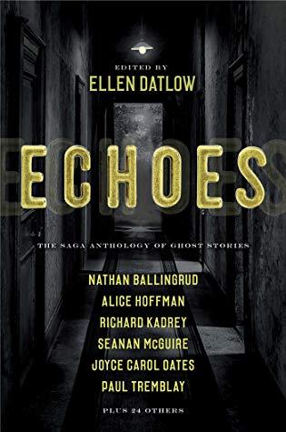 Echoes: The Saga Anthology of Ghost Stories- Edited by Ellen Datlow- Feature and Review