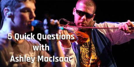 Ashley MacIsaac 5 Quick Questions [Interview]