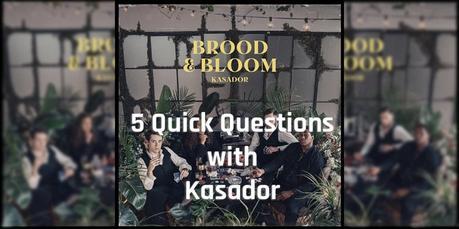 Kasador 5 Quick Questions [New Album Brood & Bloom]