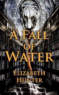 """A Sneak Peak of """"A Fall of Water"""" by Elizabeth Hunter"""