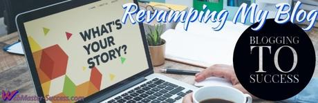 Revamping My Blog (20+ Changes To Blogging Success!)