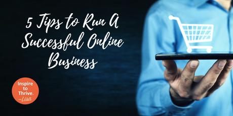 5 Tips to Start and Run a Successful Online Business