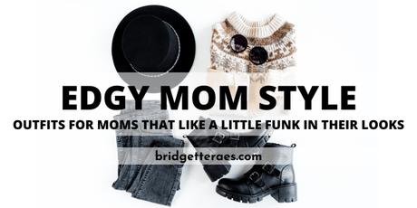 Edgy Mom Style: Outfits for Moms who Like a Little Funk in Their Looks