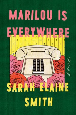 Marilou is Everywhere by Sarah Elaine Smith- Feature and Review