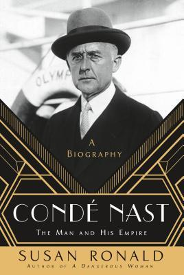Conde Nast: The Man and His Empire: A Biography- by Susan Ronald- Feature and Review