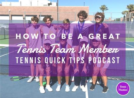 How To Be A Great Tennis Team Member – Tennis Quick Tips Podcast 172