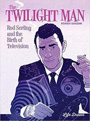 MANGA MONDAY- The Twilight Man: Rod Serling and the Birth of Television by Koren Shadmi- Feature and Review
