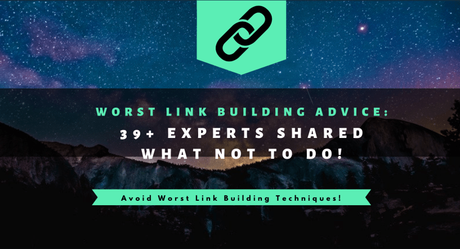 Worst Link Building Advice 2019: 39+ Experts Shared What NOT To Do!