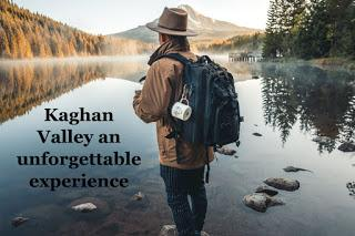Kaghan Valley an unforgettable experience