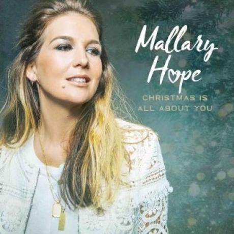 """Mallary Hope Releases Two New Holiday Songs, """"A Baby Changes Everything"""" and """"O Holy Night"""", Available Now on Christmas Is All About You"""