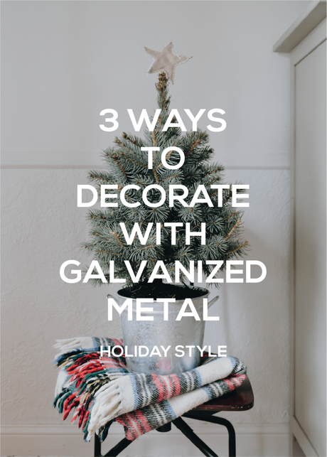 3 Ways to Use Galvanized Metal in Holiday Decor