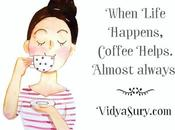 Life Happens, Coffee Helps. Always