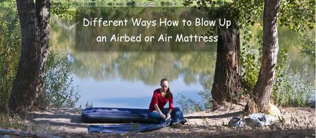 Different Ways How to Blow Up an Airbed or Air Mattress