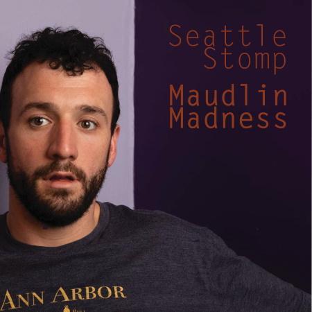 Seattle Stomp: Maudlin Madness