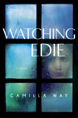 FLASHBACK FRIDAY: Watching Edie by Camilla Way- Feature and Review