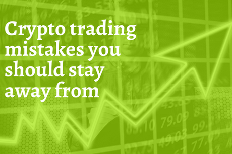 Crypto Trading Mistakes You Should Stay Away From