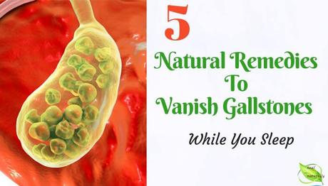 5 Natural Remedies To Vanish Gallstones While You Sleep