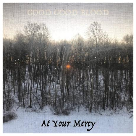 Good Good Blood – 'At Your Mercy' album review