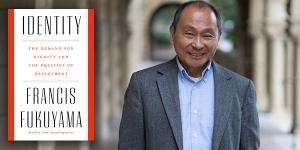 The politics of identity: Francis Fukuyama