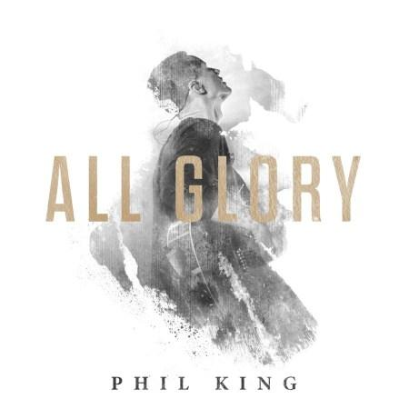 "Gateway Music Signs Worship Leader Phil King, Releases All Glory Album March 6; Michael W. Smith Calls King ""A Phenomenal Talent"""