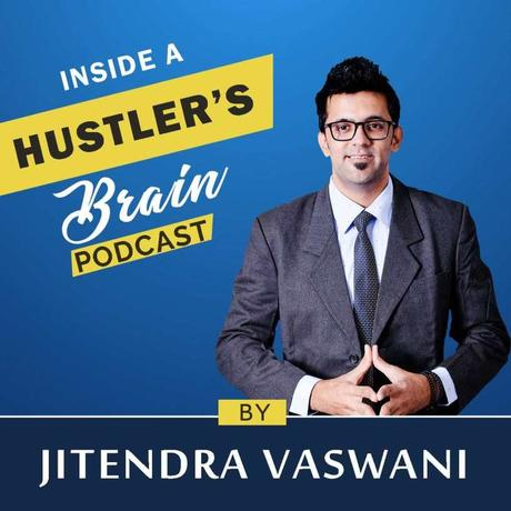 Inside a Hustler's Brain Podcast : Jitendra Vaswani New Podcast
