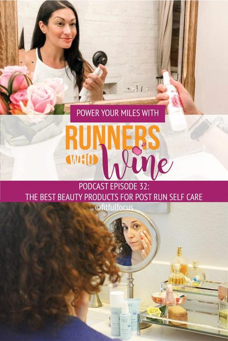 Runners Who Wine Episode 32: The Best Beauty Products for Post Run Self Care