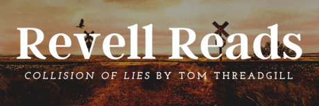 REVELL READS BLOG TOUR: Collision of Lies by Tom Threadgill