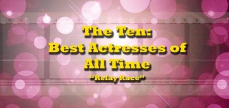 The Ten Best Actresses of All Time Relay Race
