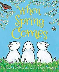 Image: When Spring Comes   Hardcover: 40 pages   by Kevin Henkes (Author), Laura Dronzek (Illustrator). Publisher: Greenwillow Books; First Edition edition (February 9, 2016)
