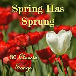 Image: Spring Has Sprung: 30 Classic Songs   Spring Music Experts   February 23, 2012