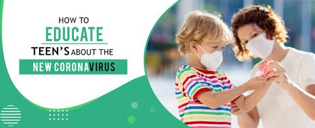 How to Educate Teens about the New Coronavirus?