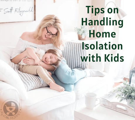 Being stuck in quarantine isn't easy, especially when you have little ones! Mange this period smartly with our Tips for Handling Home Isolation with Kids.