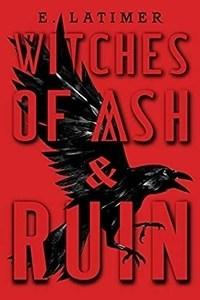 Danika reviews Witches of Ash & Ruin by E. Latimer