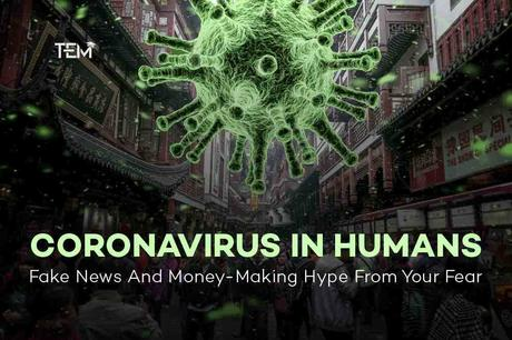Coronavirus In humans: Money-Making Hype From Your Fear