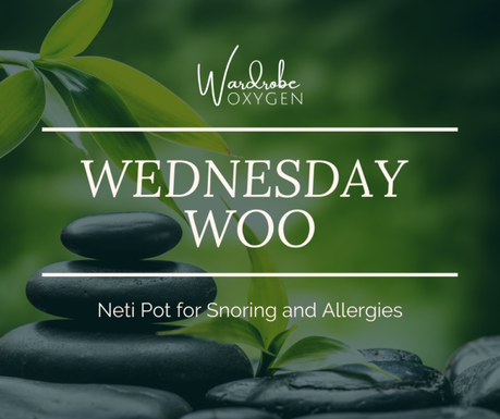 Wednesday Woo: Neti Pot for Snoring