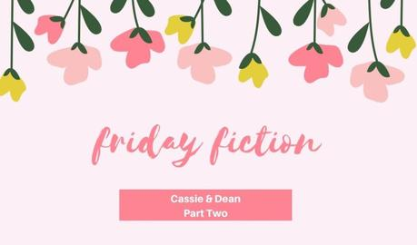 Friday Fiction: Part Two of Cassie & Dean (Reincarnation story)