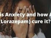 What Anxiety Ativan (Lorazepam) Cure