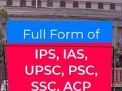 Full Form IPS, IAS, UPSC, PSC, SSC,