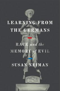 Susan Neiman's Learning from the Germans and Working Off the Nazi Past and the American Racist Past: A Report with Excerpts