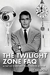 Image: The Twilight Zone FAQ: All That's Left to Know About the Fifth Dimension and Beyond | Paperback: 392 pages | by Dave Thompson (Author). Publisher: Applause (November 1, 2015)