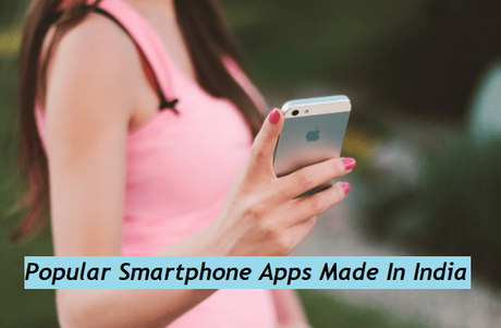 Top 100+ Popular Smartphone Apps Made In India