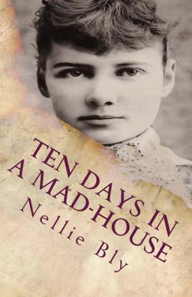Ten Days in a Mad-House by Nellie Bly – Early Undercover Journalism – A Post a Day in May