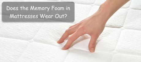 Does the Memory Foam in Mattresses Wear Out?