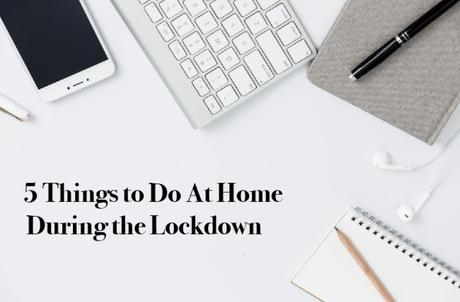 5 Things to Do At Home During the Lockdown