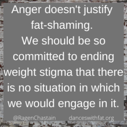 No, Anger Does Not Excuse or Justify Fat-Shaming
