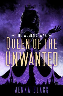 Queen of the Unwanted by Jenna Glass