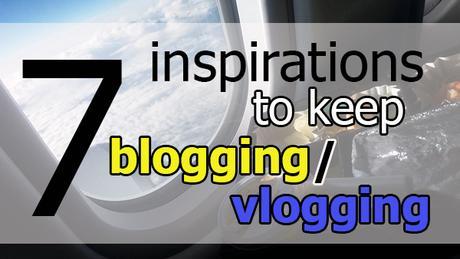 7 inspirations to keep blogging or vlogging
