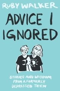 Meagan Kimberly reviews Advice I Ignored: Stories and Wisdom From a Formerly Depressed Teenager by Ruby Walker